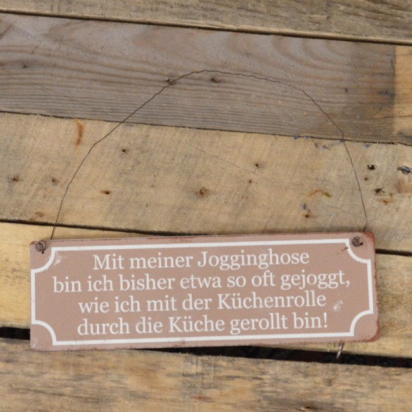 Holzschild: Mit meiner Jogginghose bin ich so oft gejoggt, wie ich mit der Küchenrolle durch die Küc